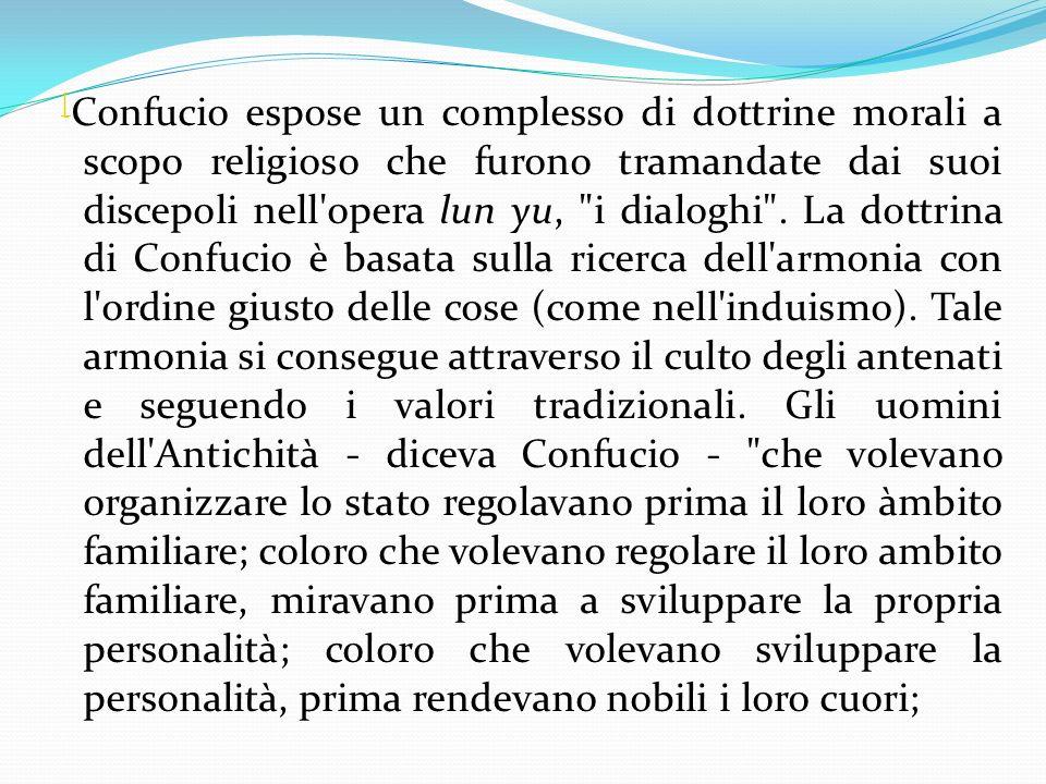 [Confucio espose un complesso di dottrine morali a scopo religioso che furono tramandate dai suoi discepoli nell opera lun yu, i dialoghi .